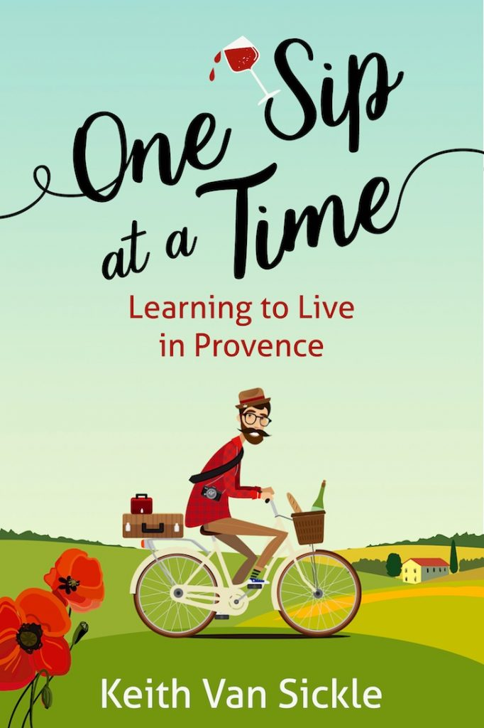 'One Sip at a Time' and American's Perspective of living in Provence by Keith Van Sickle